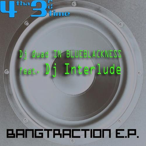 "DJ Quad IBB Present "" Bangtraction EP "" Bangtraction5X5"