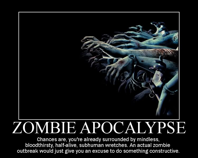 The funny picture thread... Could be NSFW Be warned!! Zombieapocalypsedemotivator