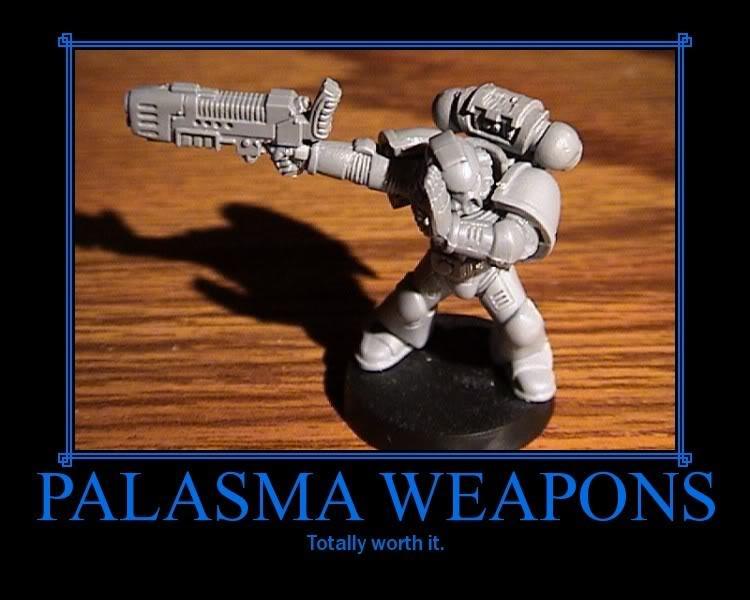 Funny 40K Plasma_totally_worth_it