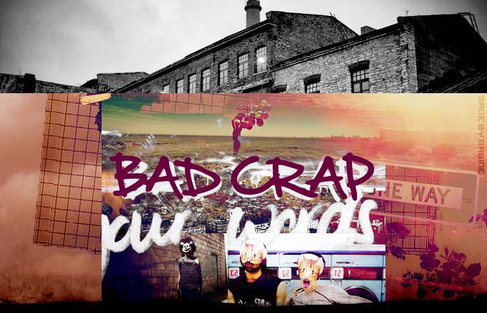 BAD CRAP.
