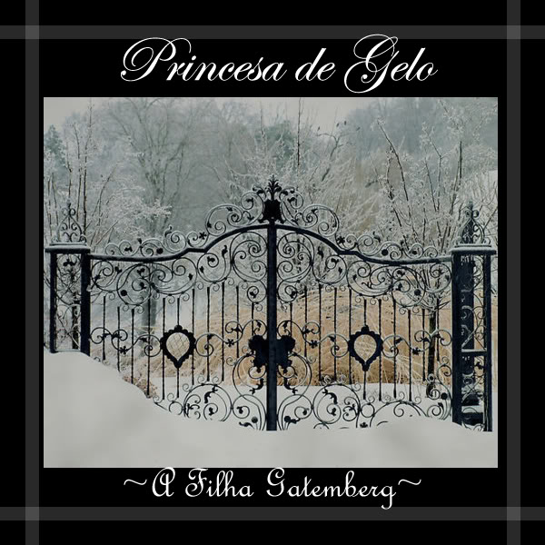 PG-17( Darkfic/Longfic) Princesa de gelo:~A filha Gatemberg~ Capa01copy