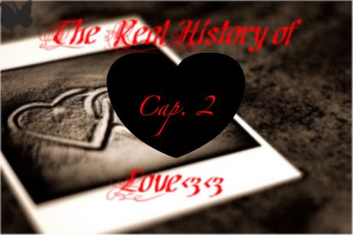 The Real History of Love<3 5ºCapitulo<3 Untitled-Cpia2-1-2