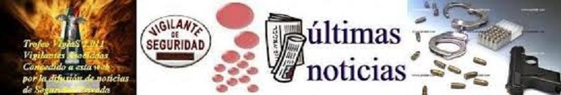 VIGILANTES DE SEGURIDAD todo noticias