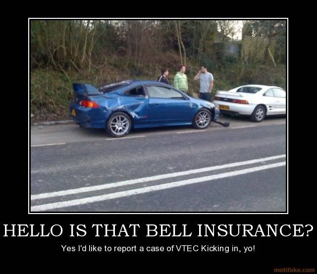 how much do you think its cost too Hello-is-that-bell-insurance-vtec-demotivational-poster-1238245066