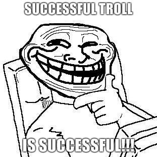 The General Discussion Topic. - Page 2 Successful-troll