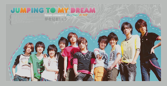 {JUMPing to my dream_. } ~forum français consacré au groupe Hey!Say!JUMP