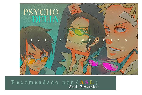 P S Y C H O D E L I A { De vacaciones } Phychodeliataller