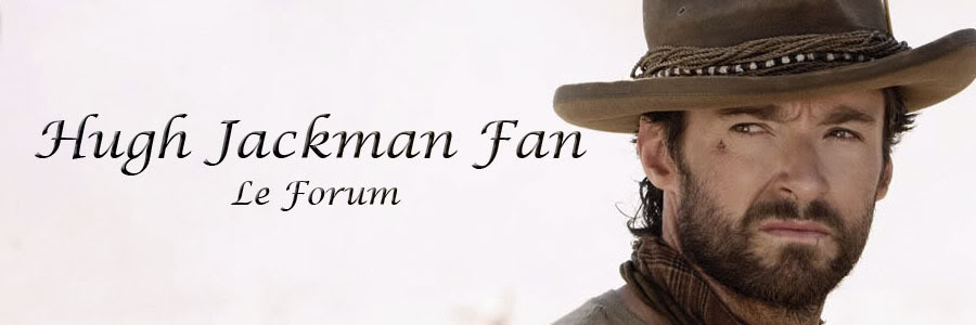 Hugh Jackman Fan - Le forum