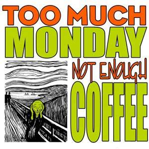 not another Monday! MondayCoffee