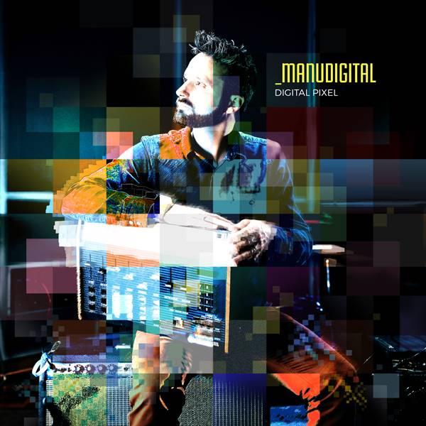 MANUDIGITAL – ALBUM « DIGITAL PIXEL » DISPONIBLE LE 19 FÉVRIER 2016 Cover%20LP_Manudigital_Digital%20Pixel_zpszdalu1y2