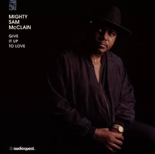 A rodar XXIII - Página 3 Mighty-Sam-Mcclain-Give-It-Up-to-Love_zps4f27d54c