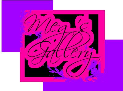 Meg's Gallery.~ Galerry