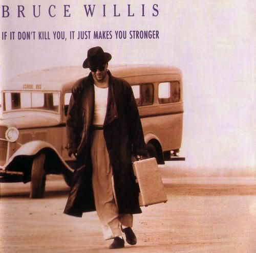 BRUCE WILIS - IF IT DON'T KILL YOU...!!!