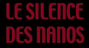 2011 : PUCES IMPLANTABLES, RFID, NANOTECHNOLOGIES, NEUROSCIENCES, N.B.I.C. ET CYBERNETIQUE ! - Page 3 Le_silence_des_nanos-cropped