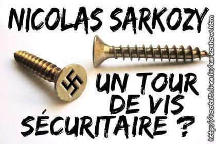 FASCISME, DICTATURE, ETAT-POLICIER, TERRORISME D'ETAT - Page 2 Sarkozytourdevisscuritaire