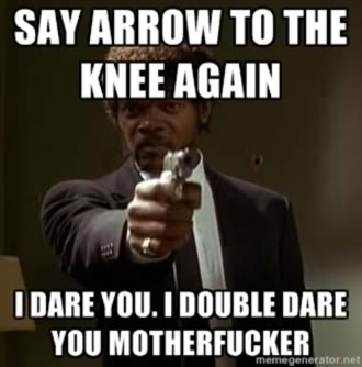 I wasn't going to make this thread... Till I took an arrow to the knee Arrow