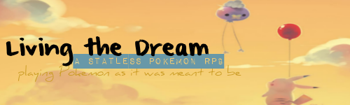 Living the Dream ; statless Pokemon RPG LtDad