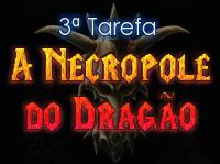 """30.05.1806 - 3ª Tarefa """"A Necrópole do Dragão"""" Slog"""