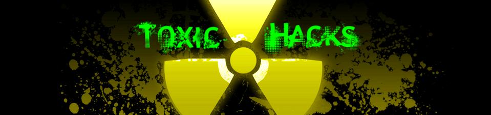 Toxic Hacks