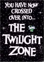 Strange Game Occurrences ... You are now entering the Twilight Zone. Sims2-TwilightZone