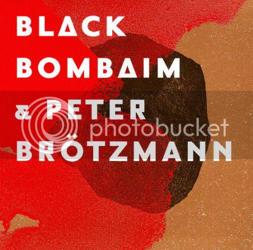 O melhor álbum deste século, para jà !... BlackBombainBrotzmannB_zps8ulzmcdz