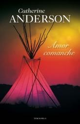 Amor comanche - Serie Comanche 03, Catherine Anderson (rom) Amor-comanche-9788415410188