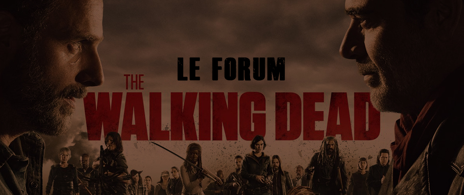 The Walking Dead : Le Forum de la Série évènement