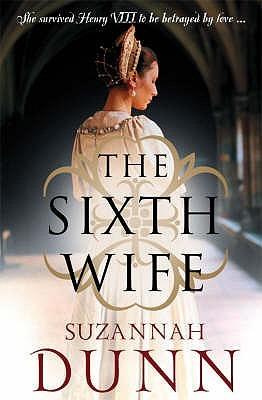 The Sixth wife de Suzannah Dunn 1145645
