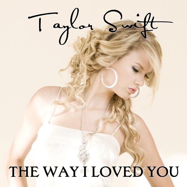 Juego » El Gran Ranking de Taylor Swift [TOP 3 pág 6] - Página 3 The-Way-I-Loved-You-FanMade-Single-Cover-fearless-taylor-swift-album-16300732-600-600