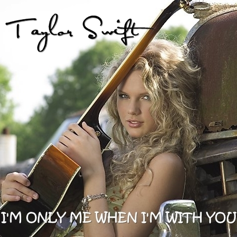 Juego » El Gran Ranking de Taylor Swift [TOP 3 pág 6] - Página 3 I-m-Only-Me-When-I-m-With-You-FanMade-Single-Cover-taylor-swift-17890099-470-470