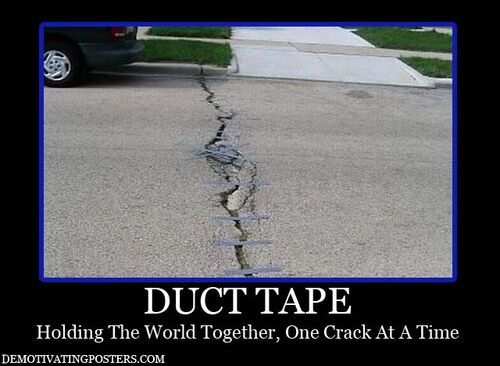 The duct tape that holds together Amercia... 500px-Demotivational-posters-demotivating-posters-funny-posters-funny-demotivating-posters-demotivating-posters-posters-duct-tape-taping-the-cracks