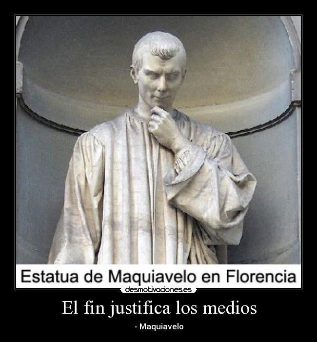 El fin justifica los medios Maquiavelo