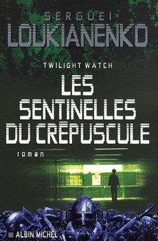 LOUKIANENKO Sergueï -  Les sentinelles Tome 3 : Twilight Watch Les sentinelles du crépuscule Couv5084858
