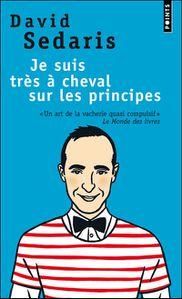 [Sedaris, David] Je suis très à cheval sur les principes Cheval-principes