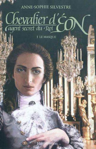 [Silvestre, Anne-Sophie] Chevalier d'Eon, Agent secret du roi - Tome 1: Le masque  Chevalier-d-Eon