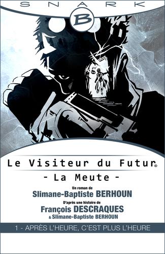 Livre 1 - Après l'heure c'est plus l'heure Le-Visiteur-du-Futur---La-Meute---Ep1--couv