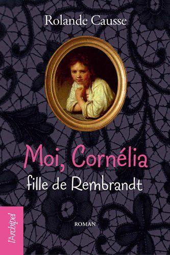 [Causse, Rolande] Moi, Cornélia, fille de Rembrandt Moi-Cornelia-Fille-de-Rembrandt