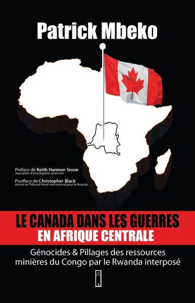 Le Canada dans les guerres en Afrique centrale: génocides et pillages des ressources minières du Congo par le Rwanda interposé B Patrick-Mbeko