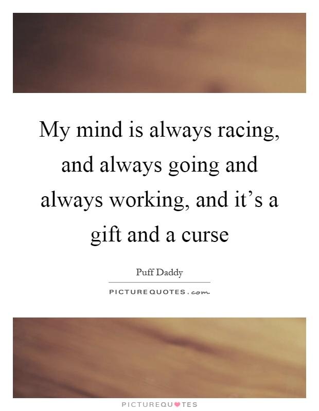 Eres tu propio verdugo? - Página 3 My-mind-is-always-racing-and-always-going-and-always-working-and-its-a-gift-and-a-curse-quote-1