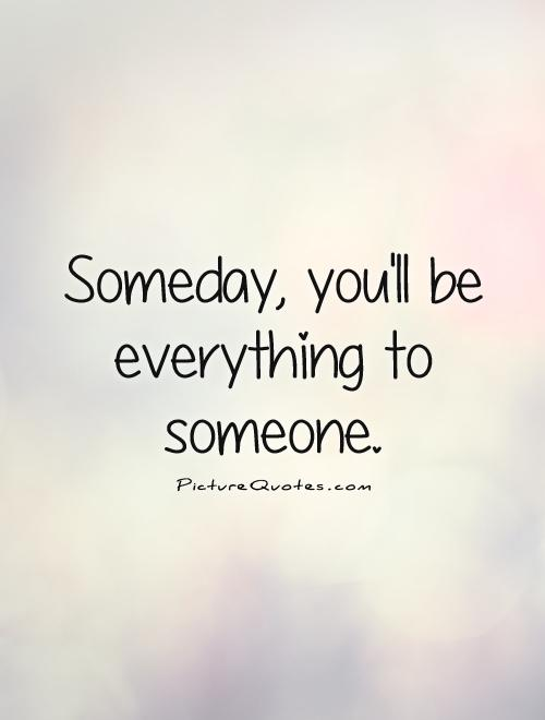 Svašta po nešto - Page 3 Someday-youll-be-everything-to-someone-quote-1