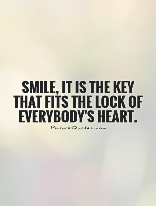 Citation du jour - Page 2 Smile-it-is-the-key-that-fits-the-lock-of-everybodys-heart-quote-1