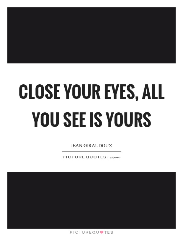 Beware - Page 5 Close-your-eyes-all-you-see-is-yours-quote-1