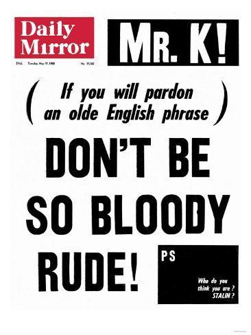 Ser Lagartão... - Página 17 Mr-k-if-you-will-pardon-an-olde-english-phrase-don-t-be-so-bloody-rude