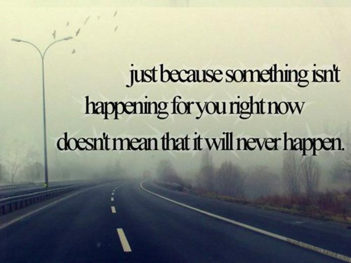 Quote Of The Day Hope-quote-just-because-something-isnt-happening-for-you-right-now-doesnt-mean-that-it-will-never-happen