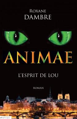 DAMBRE Roxane - ANIMAE - Tome 1 : L'esprit de Lou Animae-tome-1-l-esprit-de-lou-3391642-250-400
