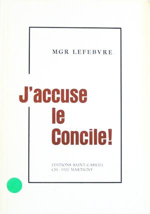 Se tromper avec le pape plutôt que d'avoir avec la tradition, raison contre lui J-accuse_le_concile_mgr_lefebvre