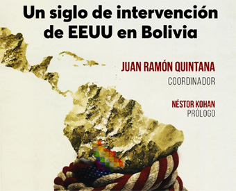 Un siglo de intervención de EEUU en Bolivia (1900-2000) - Juan Ramón Quintana Taborga, coordinador - Prólogo de Néstor Kohan - año 2020 - formato pdf Injerencia_entradilla