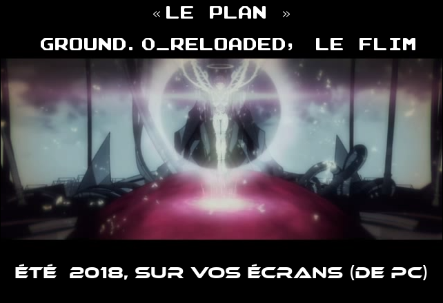 Ground.0_reloaded, édition Renewal : la fin du monde recommence ! The_Plan_(pas_un_flim_sur_le_cyclimse)