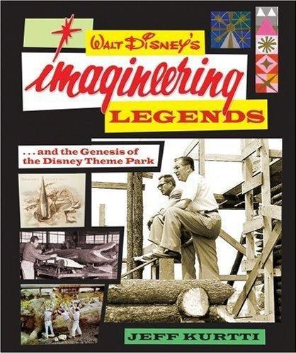 Walt Disney's Imagineering Legends and the Genesis of the Disney Theme Park [Disney Editions - 2008] Kurtti