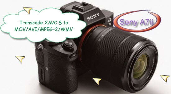 Convert Sony A7II XAVC S to MOV/AVI/MPEG-2/WMV/DNxHD/AIC on PC/Mac  ILCE-_cover_image_02-1200-820x420
